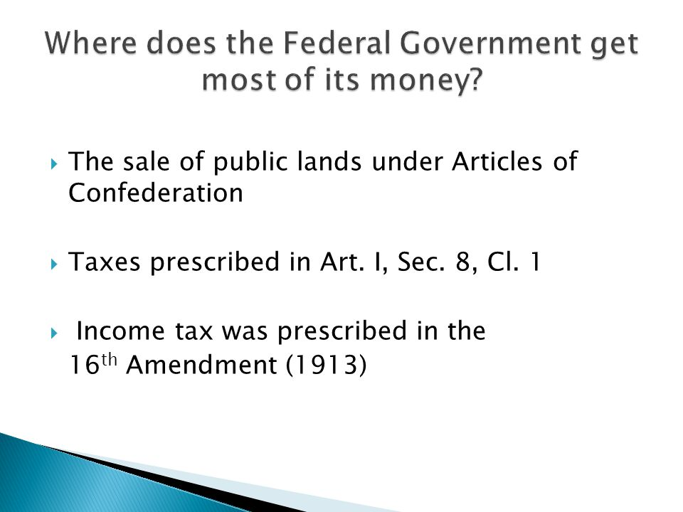 Where does the Federal Government get most of its money