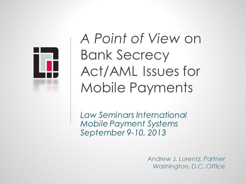 A Point of View on Bank Secrecy Act/AML Issues for Mobile Payments