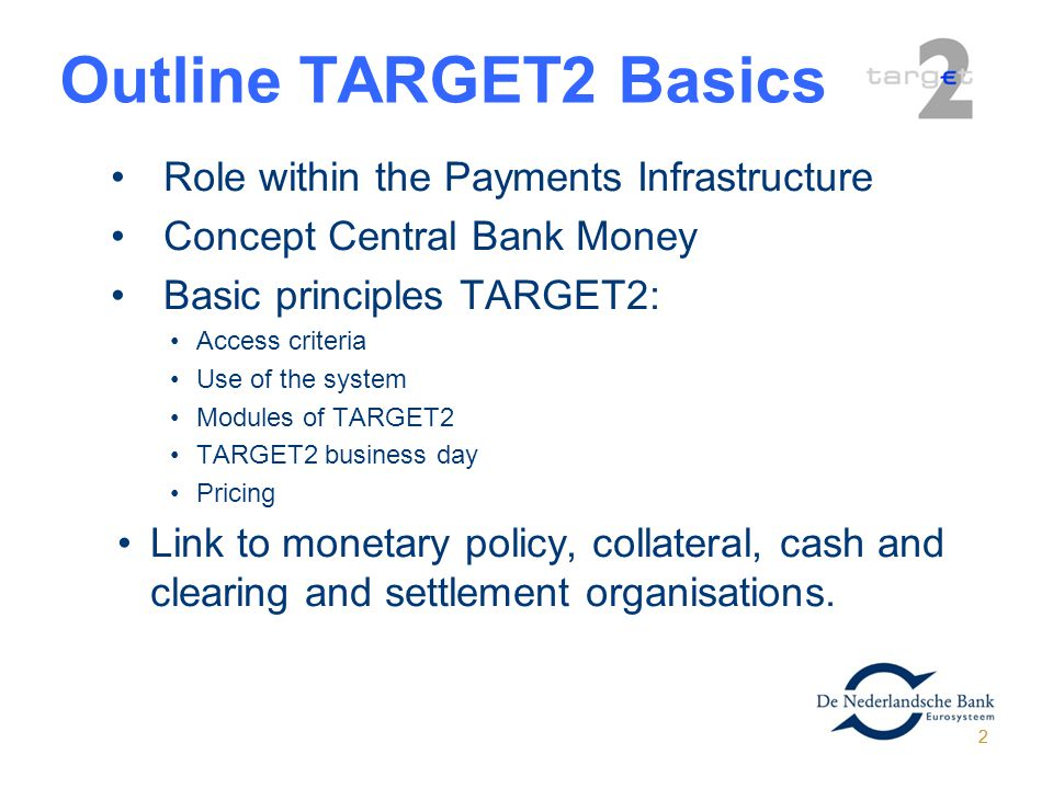 Outline TARGET2 Basics Role within the Payments Infrastructure