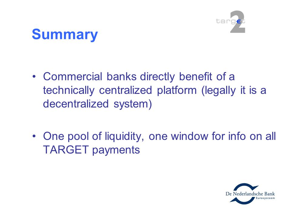 Summary Commercial banks directly benefit of a technically centralized platform (legally it is a decentralized system)