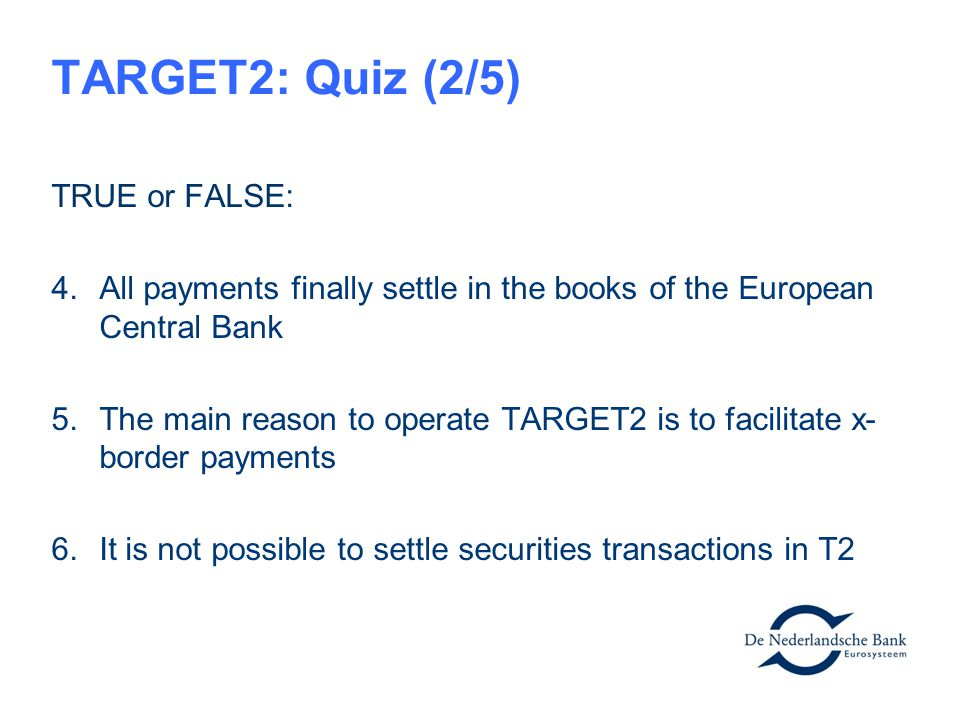 TARGET2: Quiz (2/5) TRUE or FALSE: