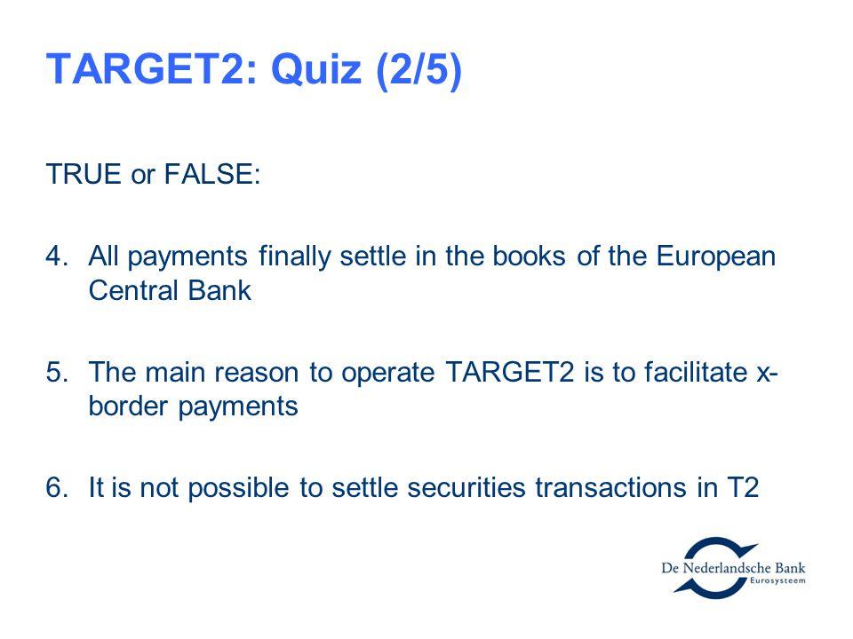 TARGET2: Quiz (2/5) TRUE or FALSE:
