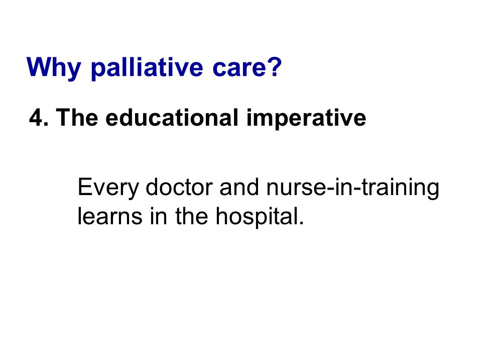 Why palliative care 4. The educational imperative
