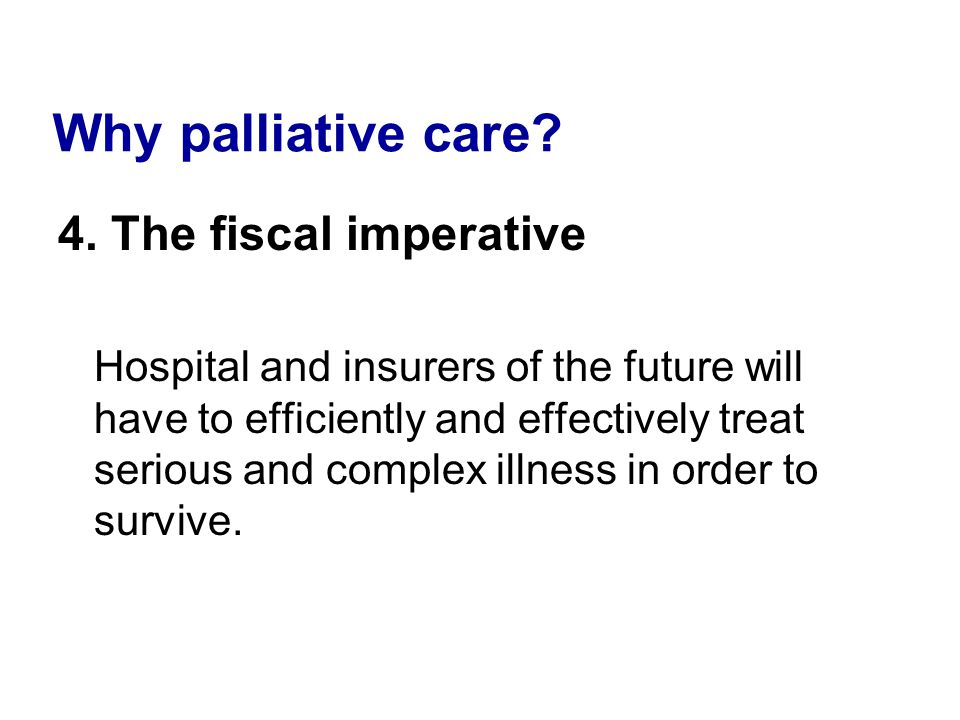 Why palliative care 4. The fiscal imperative