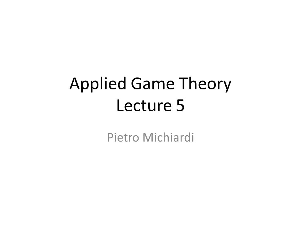 Applied Game Theory Lecture 5