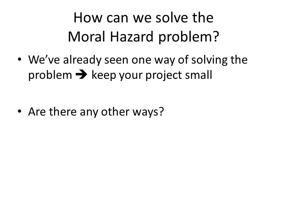 How can we solve the Moral Hazard problem