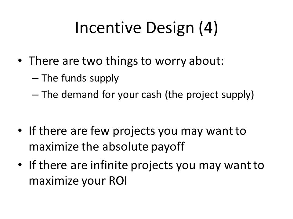 Incentive Design (4) There are two things to worry about: