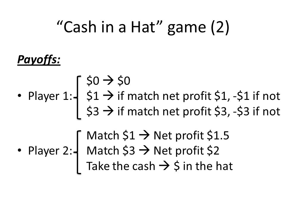 Cash in a Hat game (2) Payoffs: Player 1: $0  $0
