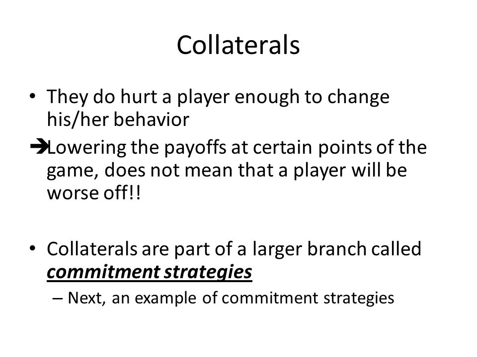 Collaterals They do hurt a player enough to change his/her behavior