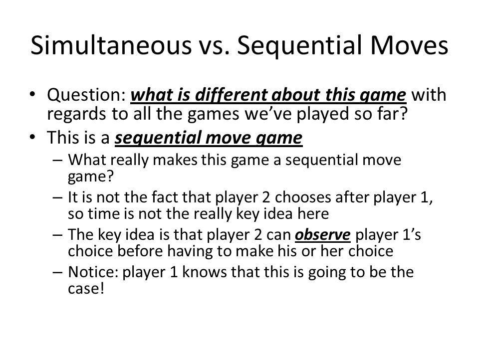 Simultaneous vs. Sequential Moves