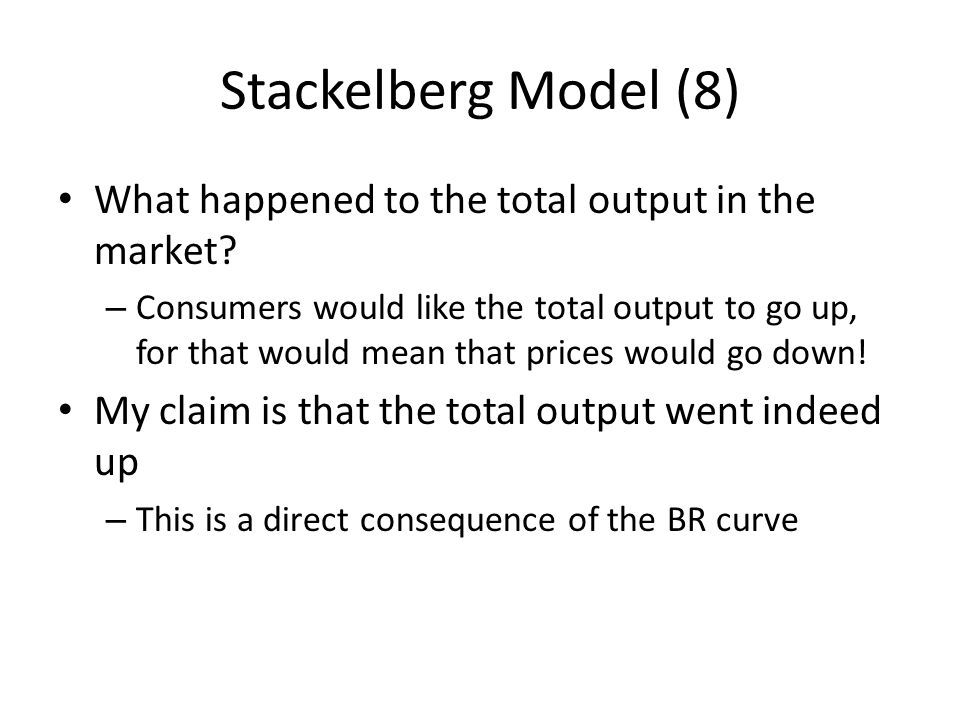 Stackelberg Model (8) What happened to the total output in the market
