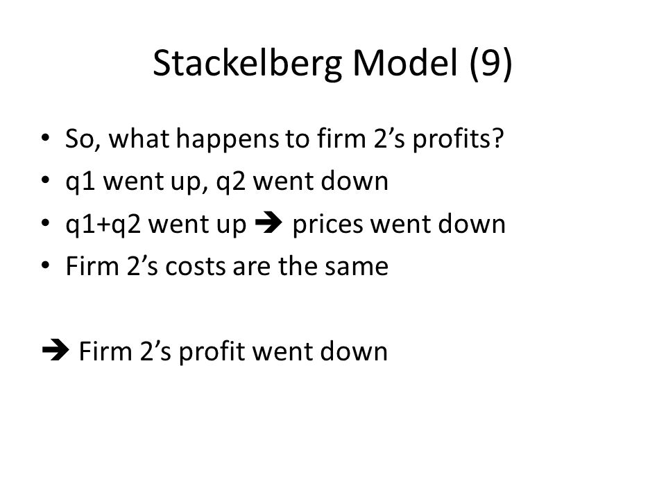 Stackelberg Model (9) So, what happens to firm 2's profits