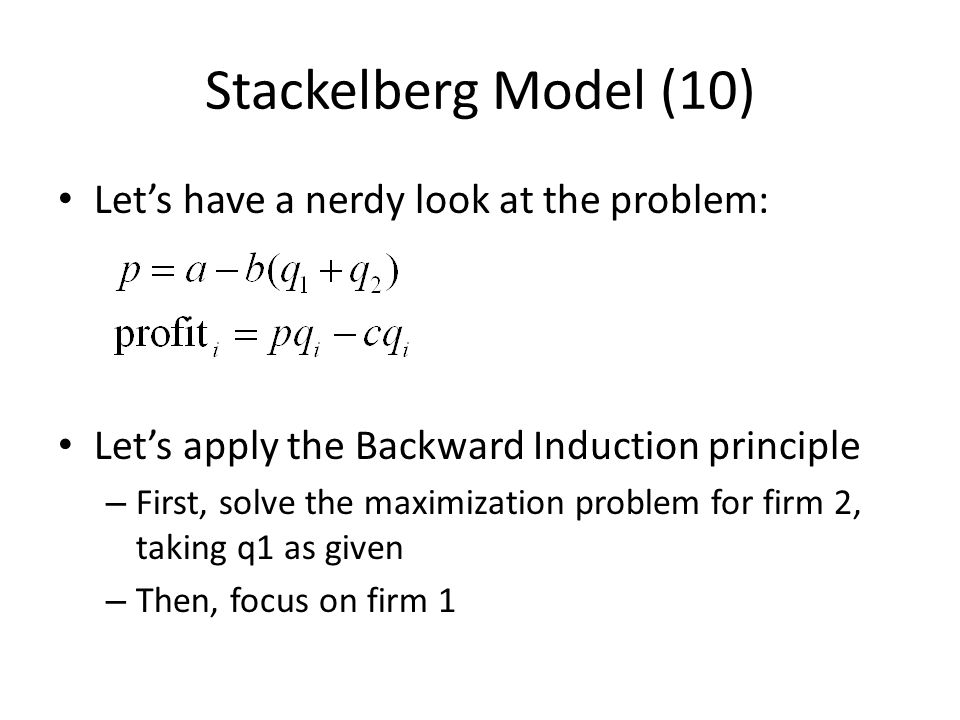 Stackelberg Model (10) Let's have a nerdy look at the problem: