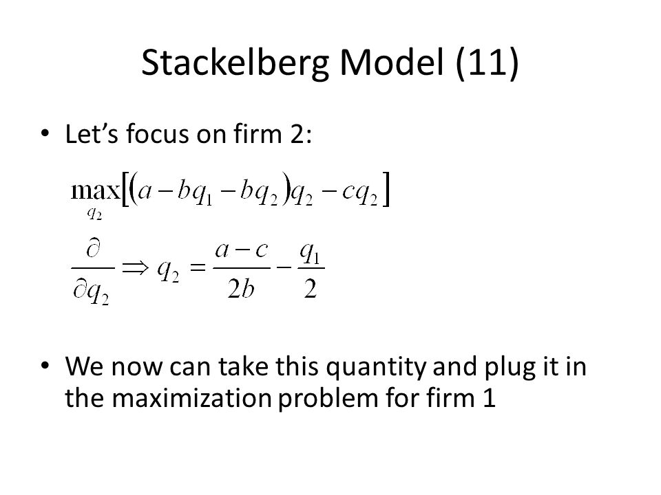 Stackelberg Model (11) Let's focus on firm 2: