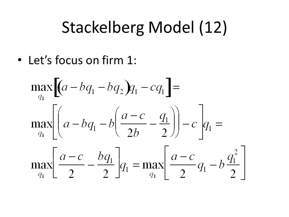 Stackelberg Model (12) Let's focus on firm 1: