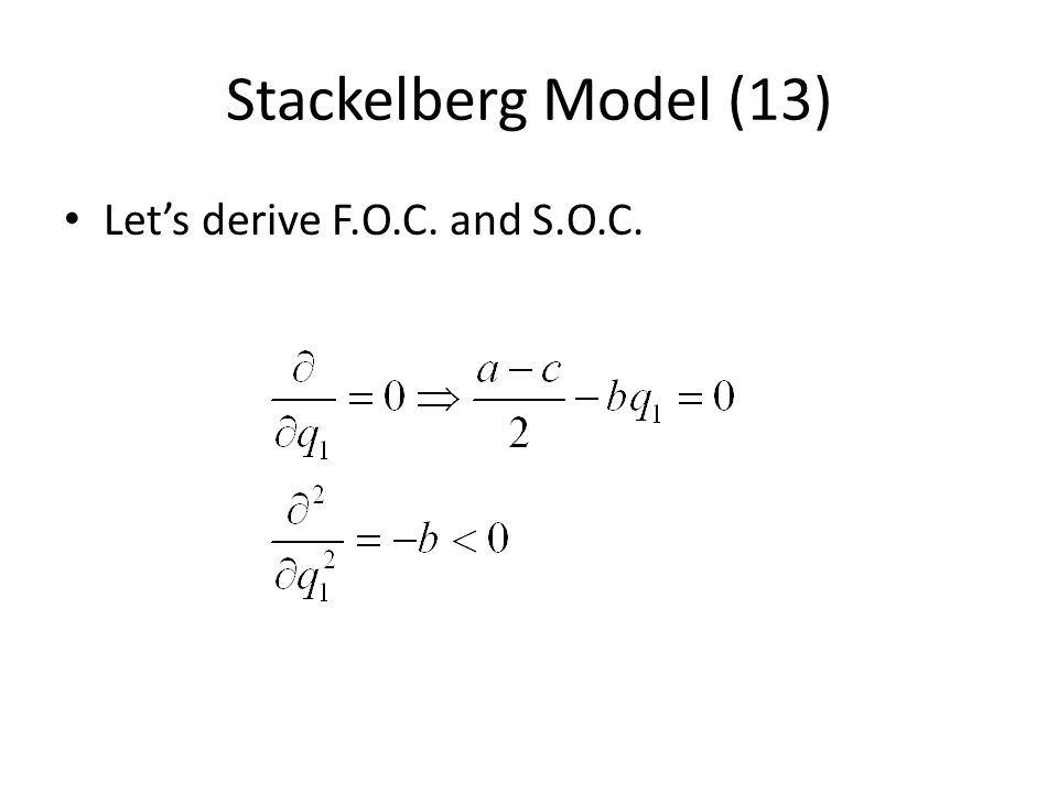 Stackelberg Model (13) Let's derive F.O.C. and S.O.C.