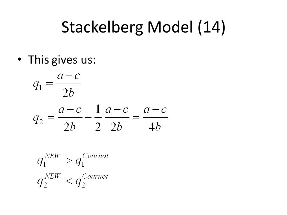 Stackelberg Model (14) This gives us: