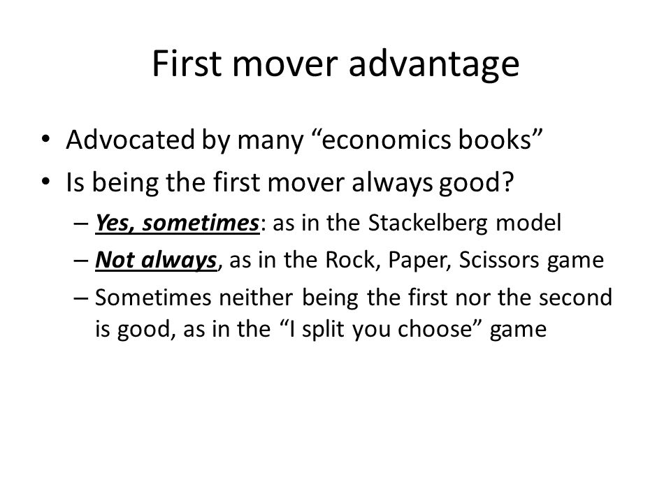 First mover advantage Advocated by many economics books