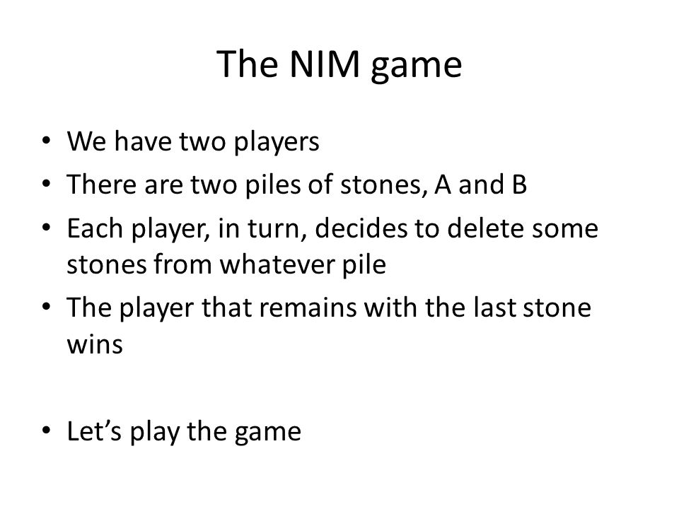 The NIM game We have two players