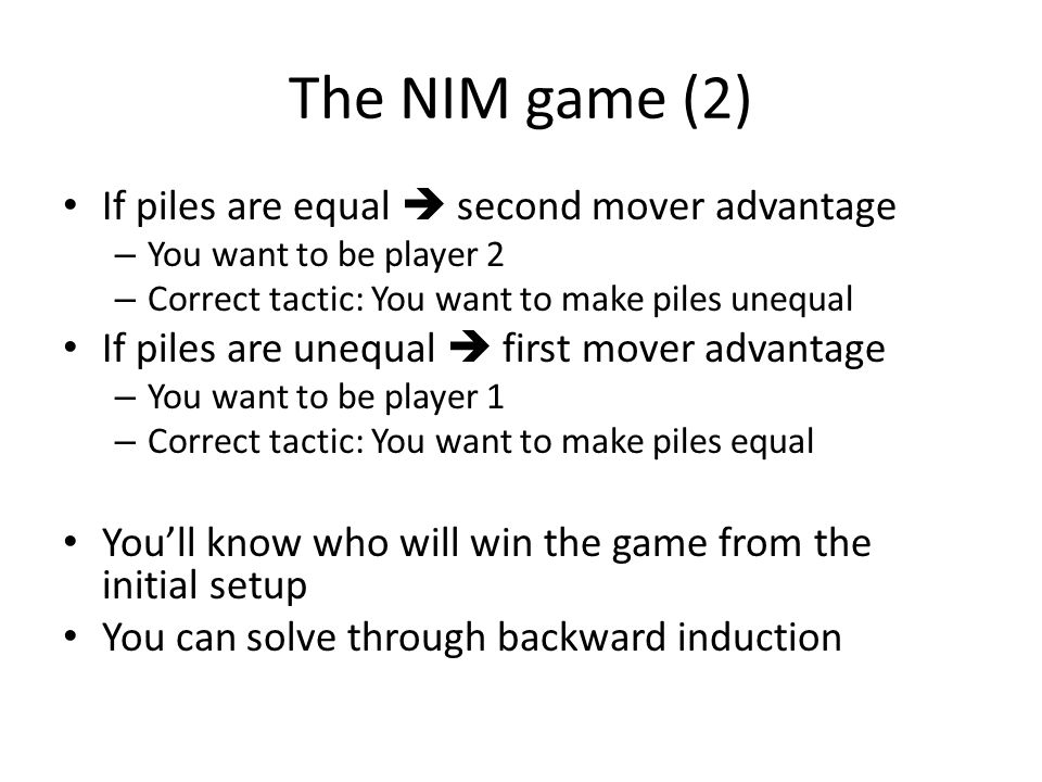 The NIM game (2) If piles are equal  second mover advantage