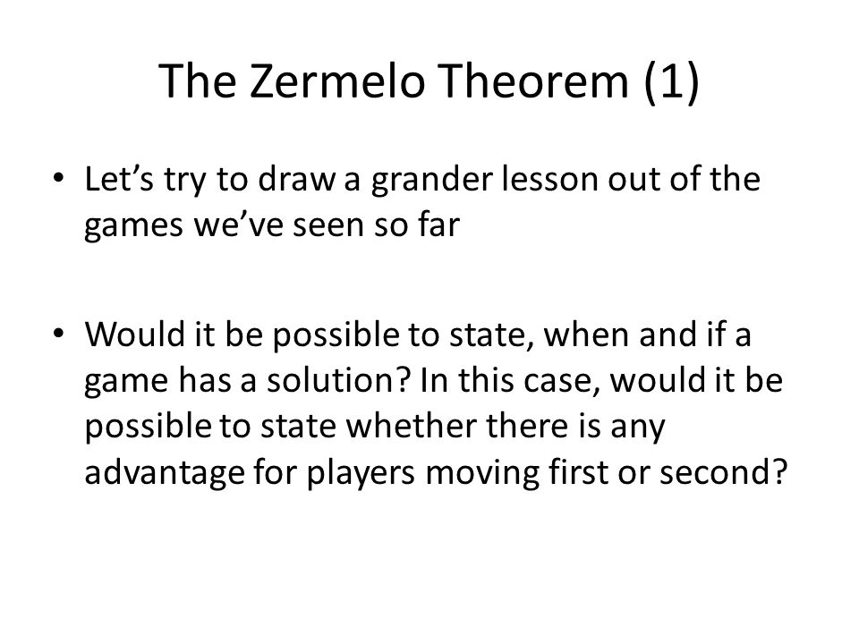 The Zermelo Theorem (1) Let's try to draw a grander lesson out of the games we've seen so far.