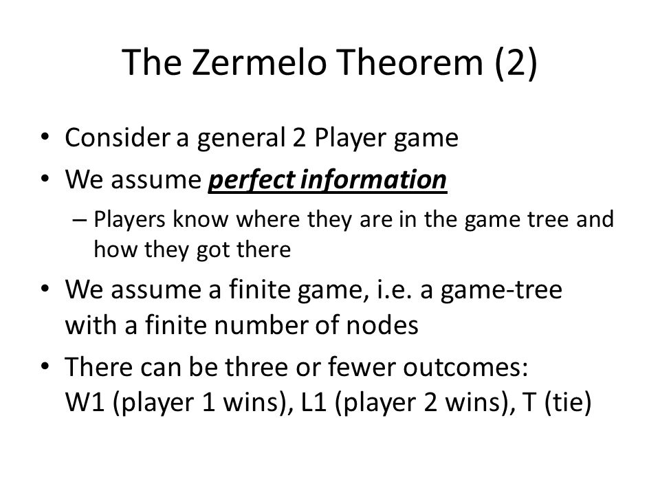 The Zermelo Theorem (2) Consider a general 2 Player game