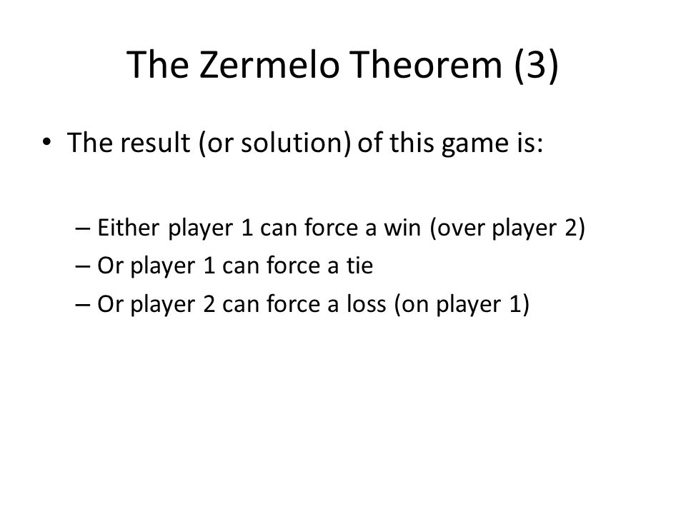 The Zermelo Theorem (3) The result (or solution) of this game is: