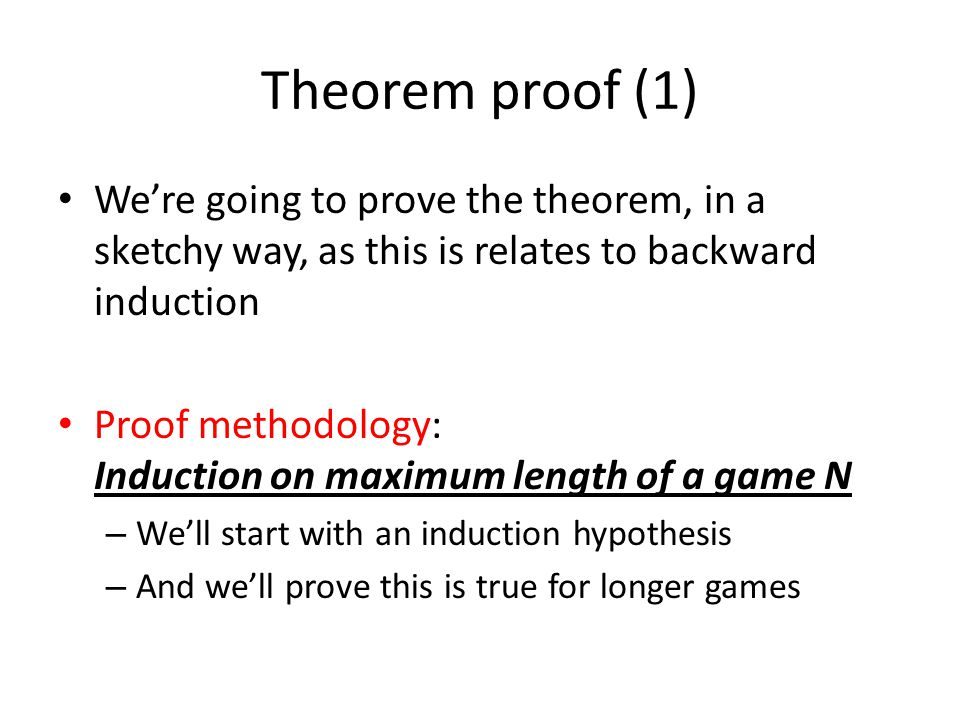 Theorem proof (1) We're going to prove the theorem, in a sketchy way, as this is relates to backward induction.