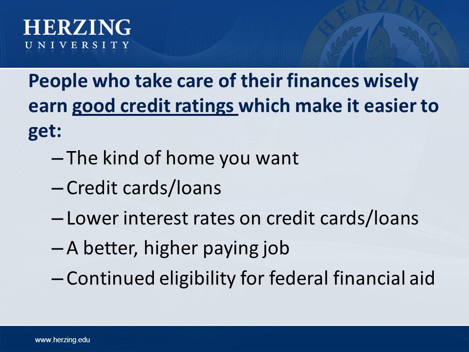 People who take care of their finances wisely earn good credit ratings which make it easier to get: