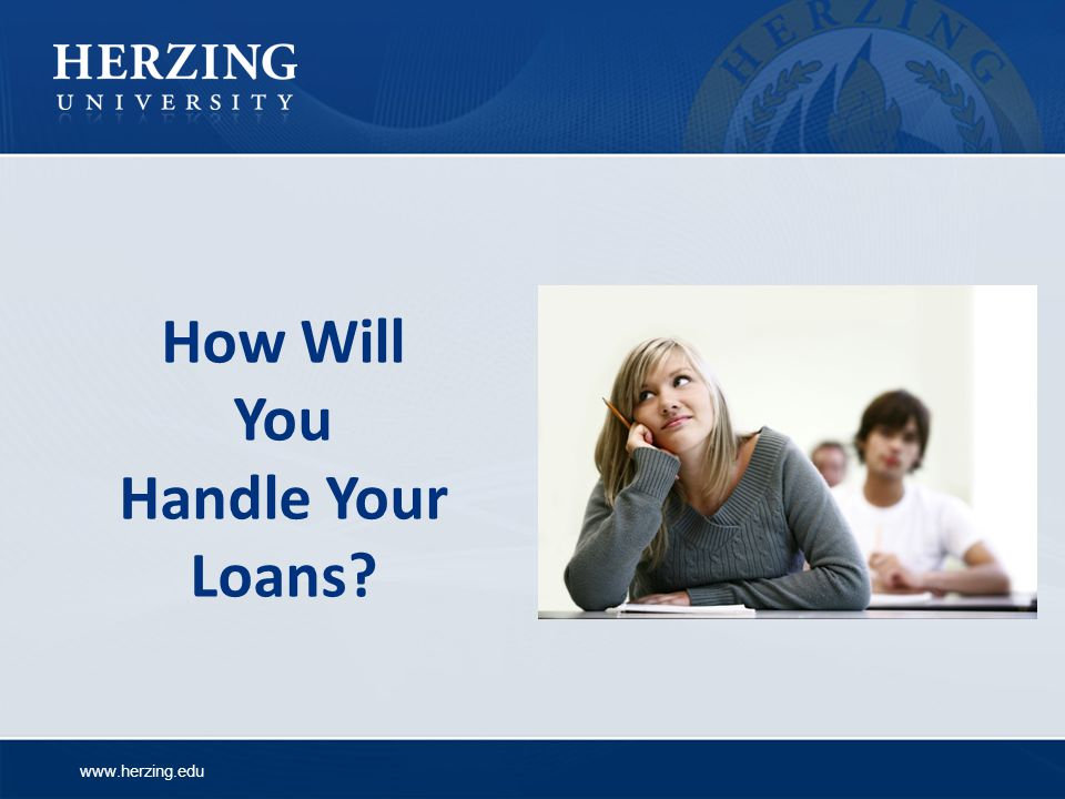 How Will You Handle Your Loans