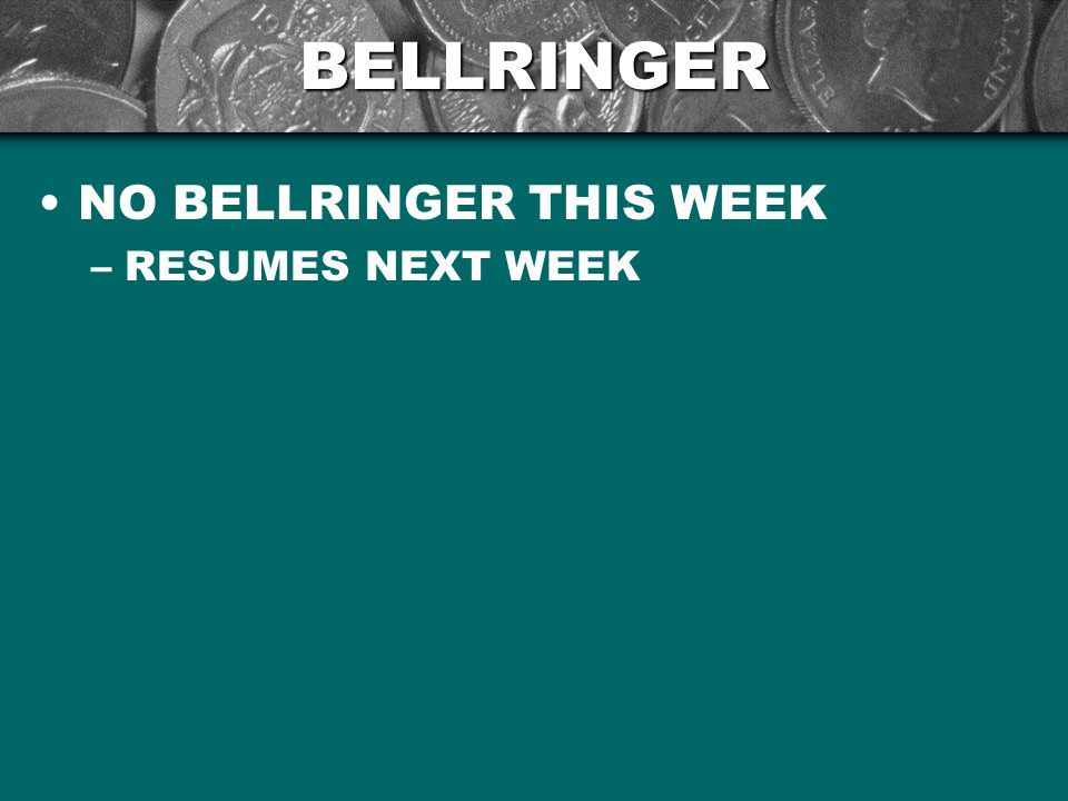 BELLRINGER NO BELLRINGER THIS WEEK RESUMES NEXT WEEK