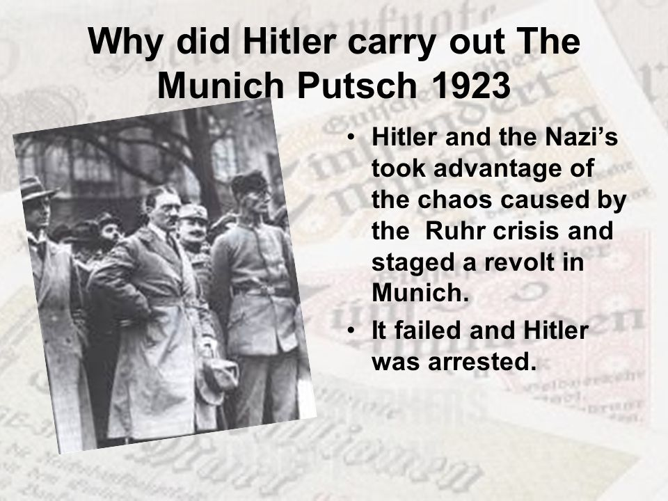 Why did Hitler carry out The Munich Putsch 1923