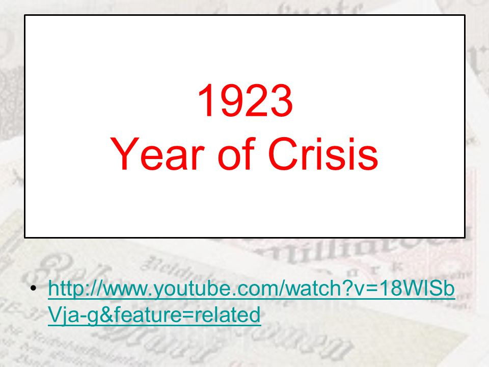 1923 Year of Crisis http://www.youtube.com/watch v=18WlSbVja-g&feature=related