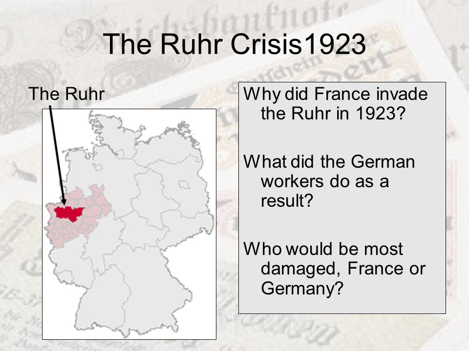 The Ruhr Crisis1923 The Ruhr Why did France invade the Ruhr in 1923
