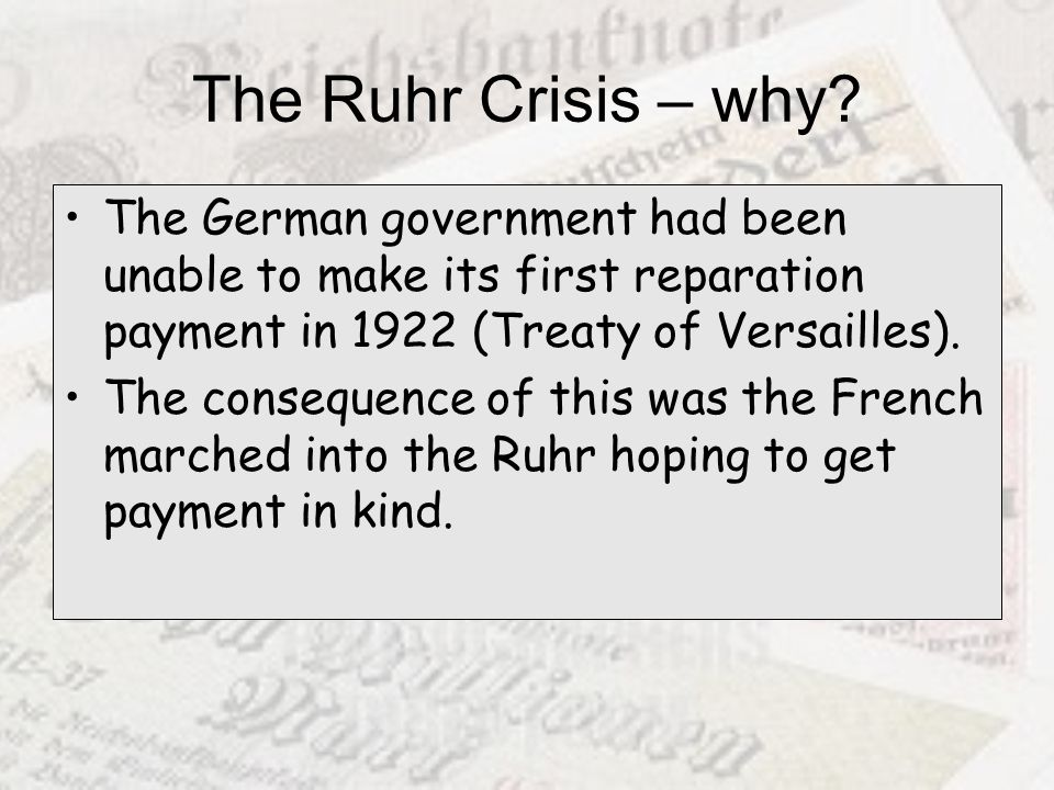 The Ruhr Crisis – why The German government had been unable to make its first reparation payment in 1922 (Treaty of Versailles).