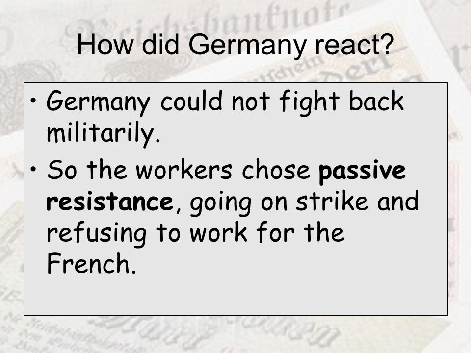 How did Germany react Germany could not fight back militarily.