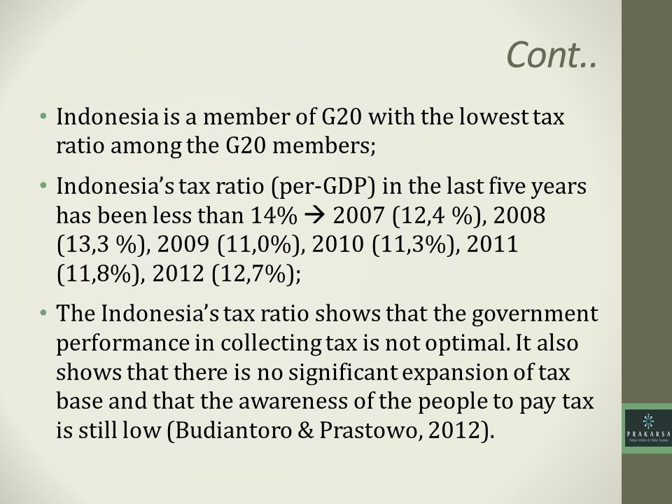 Cont.. Indonesia is a member of G20 with the lowest tax ratio among the G20 members;
