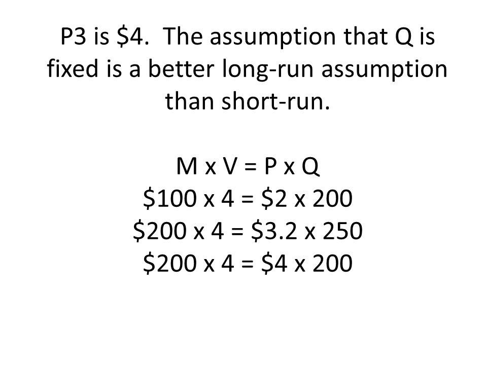 P3 is $4. The assumption that Q is fixed is a better long-run assumption than short-run.