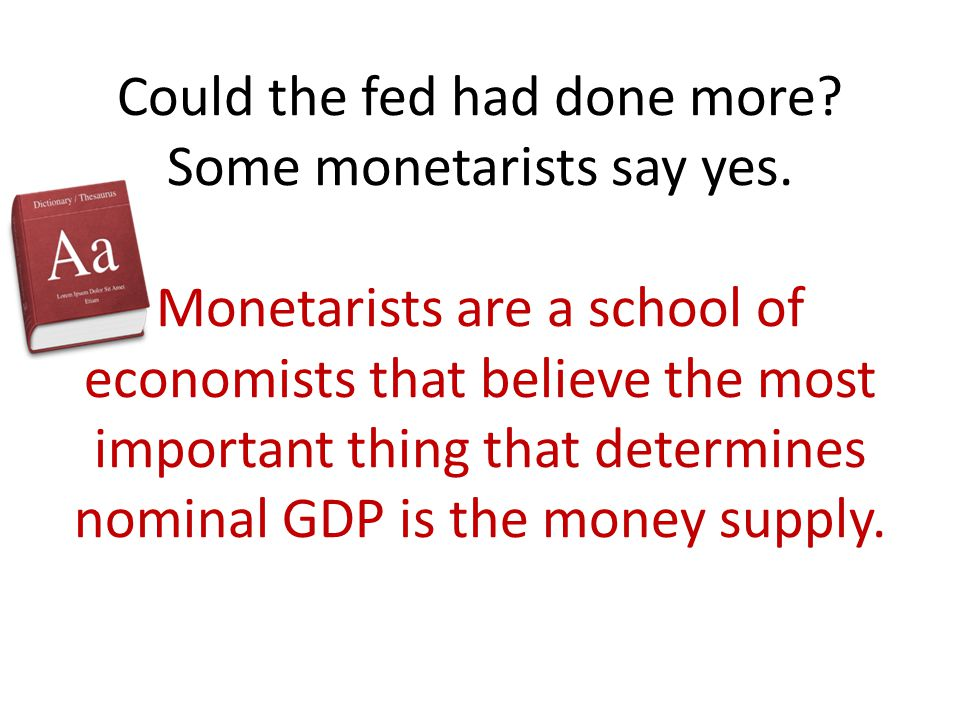 Could the fed had done more. Some monetarists say yes