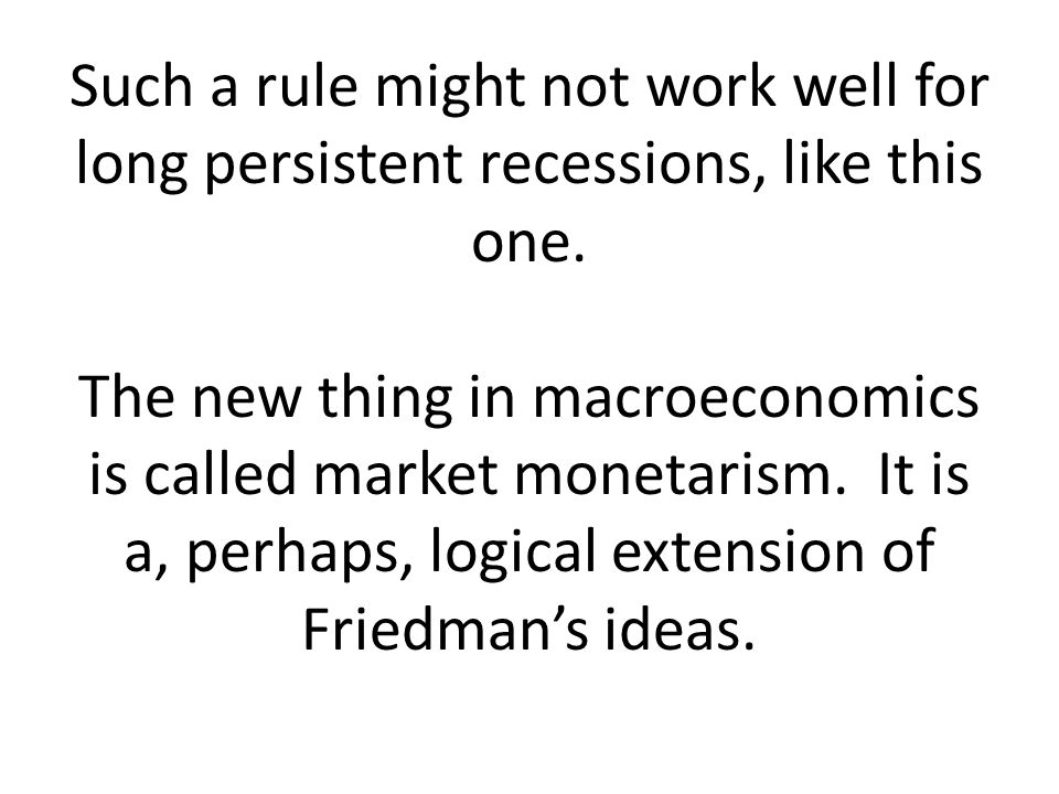 Such a rule might not work well for long persistent recessions, like this one.