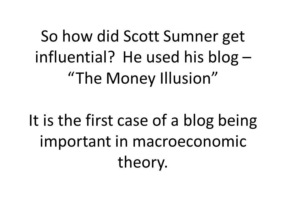 So how did Scott Sumner get influential