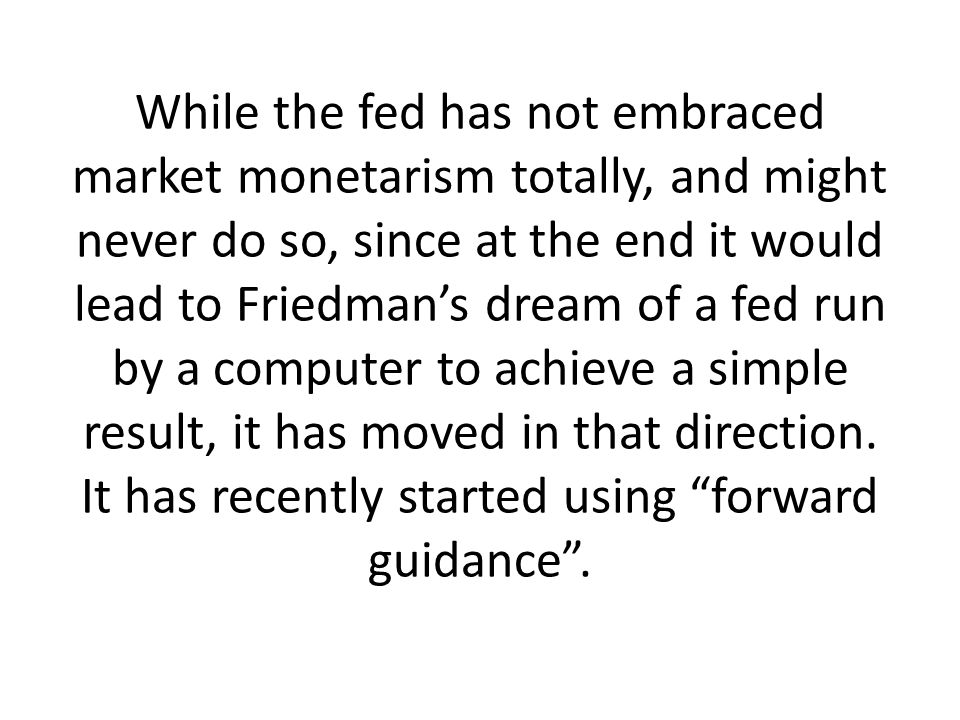 While the fed has not embraced market monetarism totally, and might never do so, since at the end it would lead to Friedman's dream of a fed run by a computer to achieve a simple result, it has moved in that direction.