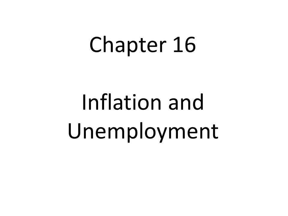 Chapter 16 Inflation and Unemployment