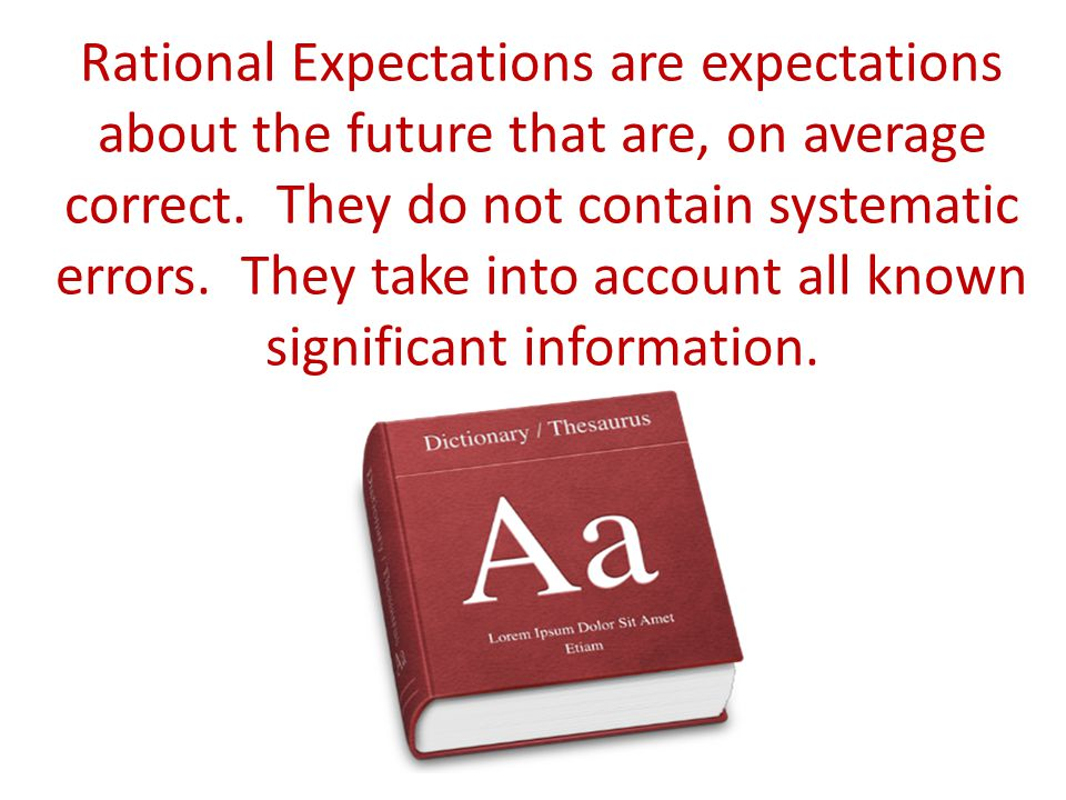 Rational Expectations are expectations about the future that are, on average correct.
