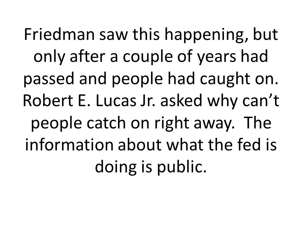 Friedman saw this happening, but only after a couple of years had passed and people had caught on.