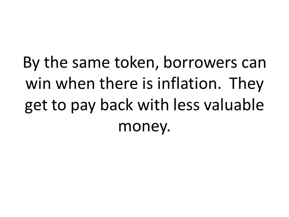 By the same token, borrowers can win when there is inflation