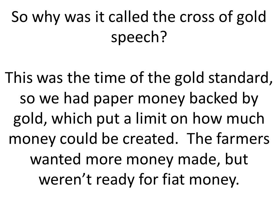 So why was it called the cross of gold speech