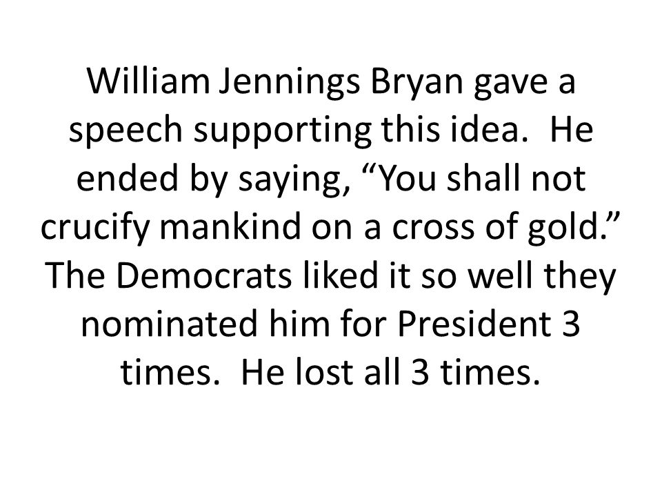 William Jennings Bryan gave a speech supporting this idea