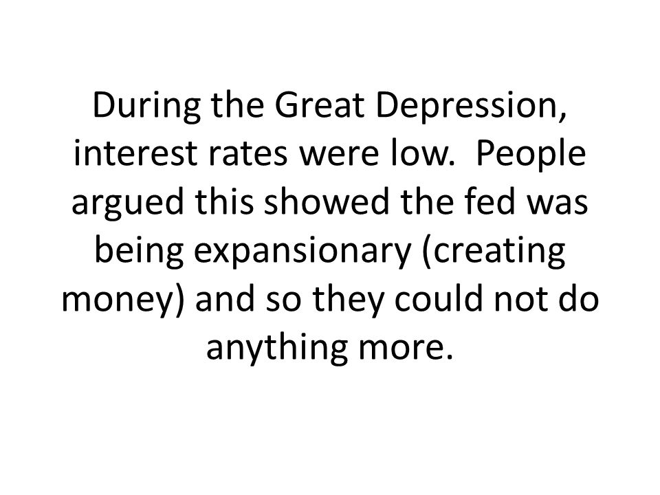 During the Great Depression, interest rates were low