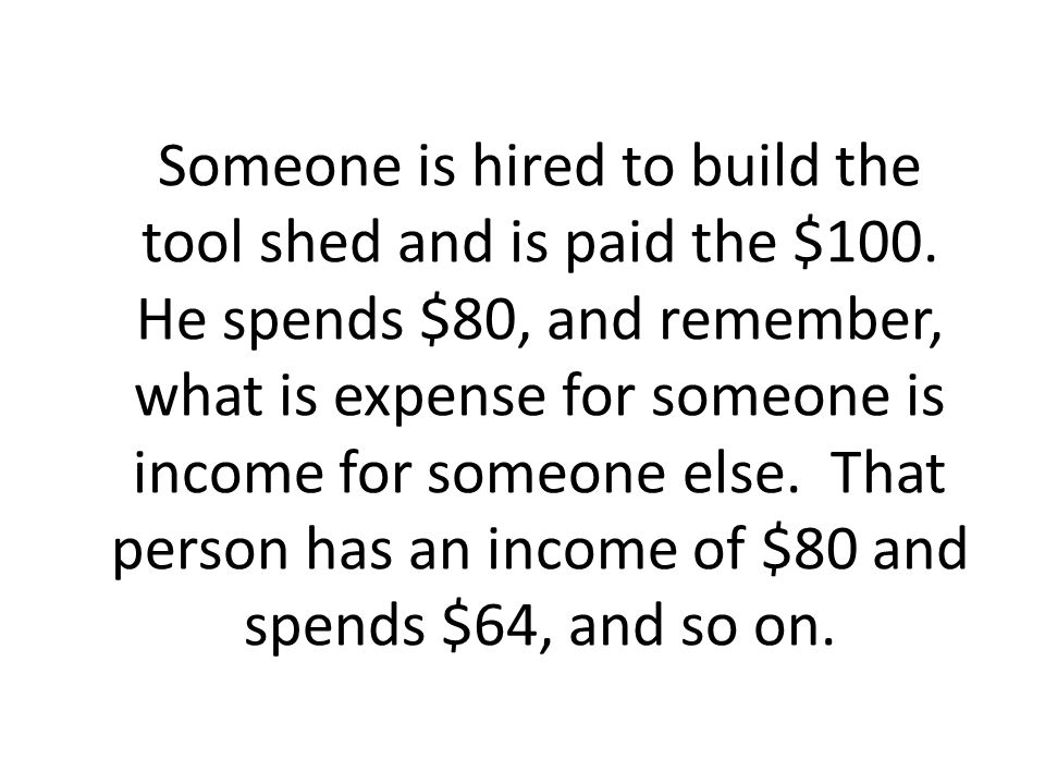 Someone is hired to build the tool shed and is paid the $100